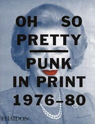 Oh So Pretty: Punk in Print 1976-1980