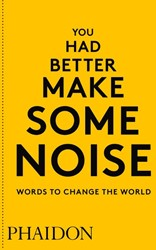 You Had Better Make Some Noise -Words to Change the World