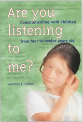 Are you listening to me ? -communicating with children fr om four to twelve years old Delfos, M.F.