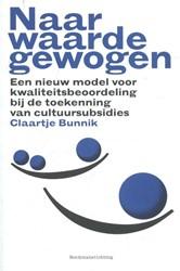Naar waarde gewogen -een nieuw model voor kwaliteit sbeoordeling van cultuursubsid Bunnik, Claartje