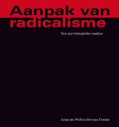 Aanpak van radicalisme -een pschologische analyse van de weg naar radicalisme Wolf, Arjan de