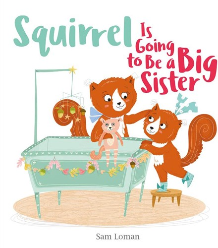 Squirrel Is Going to Be a Big Sister Loman, Sam