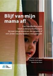 Blijf van mijn mama af! -Een handleiding voor kind-oude rpsychotherapie bij zeer jonge Lieberman, Alicia F.