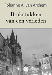 Brokstukken van een verleden - grote let -- grote letter uitgave Archem, J. van