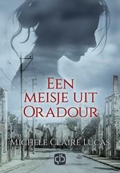Een meisje uit Oradour -- grote letter uitgave Lucas, Michele Claire