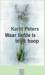 Waar liefde is, blijft hoop Peters, Karin