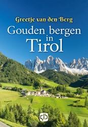 Gouden bergen in Tirol -grote letter uitgave Berg, Greetje van den