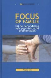 Focus op familie bij de behandeling van -bij de behandeling van psychia trische problematiek Cahn, Wiepke