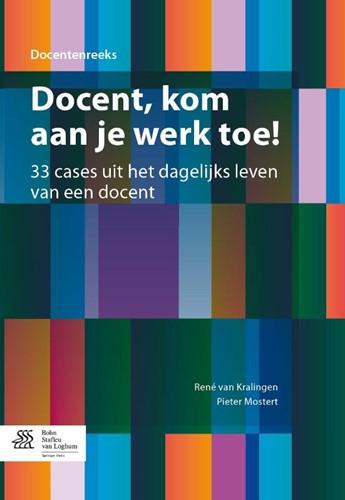 Docent, kom aan je werk toe! -33 cases uit het dagelijks lev en van een docent Kralingen, Rene van