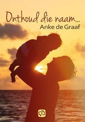 Onthoud die naam... - grote letter uitga -- grote letter uitgave Graaf, Anke de