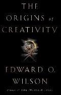 Wilson*The Origins of Creativity Wilson, Edward O.