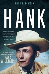 HANK -THE SHORT LIFE AND LONG COUNTR y Road of Hank Williams MARK RIBOWSKY