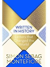 WRITTEN IN HISTORY: LETTERS THAT CHANGED -Letters that Changed the World SIMON SEBAG MONTEFIORE