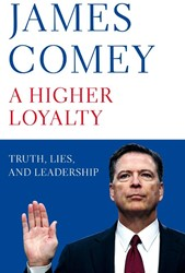 HIGHER LOYALTY -TRUTH, LIES, AND LEADERSHIP JAMES COMEY