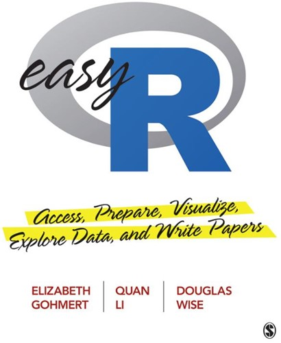 Easy R -Access, Prepare, Visualize, Ex plore Data, and Write Papers Elizabeth A. Gohmert