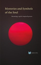 Mysteries and Symbols of the Soul -becoming a spirit-inspired per son Boer, Andre de