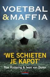 Voetbal & maffia -we schieten je kapot Knipping, Tom