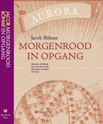 Morgenrood in opgang -nieuwe vertaling aan de hand v an Boehme's oertekst uit Boehme, Jacob