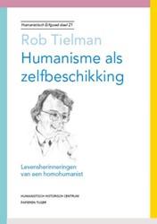 Humanisme als zelfbeschikking -levensherinneringen van een ho mohumanist Tielman, Rob