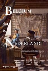 """""""Belgium dat is Nederlandt& -identiteiten en identiteitsbes ef in de Lage Landen, 1200 - 1 Schepper, Hugo de"""