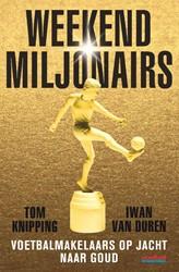 Weekendmiljonairs -Voetbalmakelaars op jacht naar goud Knipping, Tom