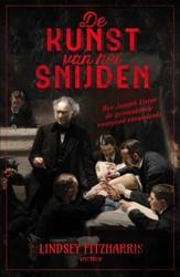 De kunst van het snijden -Hoe Joseph Lister de geneeskun de voorgoed veranderde Fitzharris, Lindsey