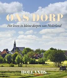 Ons Dorp -Wel en wee in Nederlands klein ste dorpen Redactie Hollands Glorie