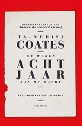 We waren acht jaar aan de macht -Een Amerikaanse tragedie Coates, Ta-Nehisi