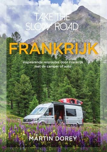 Take the slow road Frankrijk -Inspirerende reisroutes door F rankrijk met de auto of camper Dorey, Martin