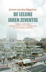 De lelijke jaren zeventig -Moderne architectuur, publieke perceptie en de vroegtijdige Biggelaar, Jeroen van den