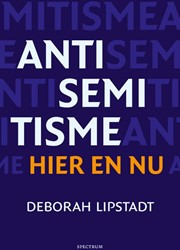 Antisemitisme hier en nu Lipstadt, Deborah
