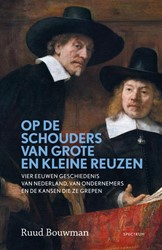 Op de schouders van grote en kleine reuz -Vier eeuwen geschiedenis van N ederland, van ondernemers en d Bouwman, Ruud