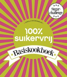 100% Suikervrij Basiskookboek -basiskookboek Bemmelen, Carola van