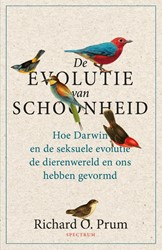 De evolutie van schoonheid -Hoe Darwin en de seksuele evol utie de dierenwereld en ons he Prum, Richard