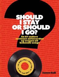 Should I stay or should I go? -En 87 andere serieuze antwoord en op vragen uit bekende songs Ball, James