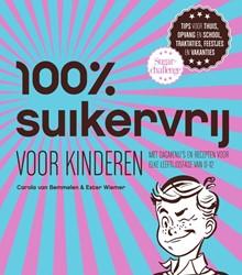 100% suikervrij voor kinderen -dagmenu's en recepten voo e leeftijdsfase van 0-12 Bemmelen, Carola van
