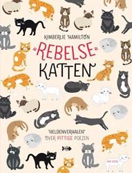 Rebelse katten -Heldenverhalen en kattenmythen Hamilton, Kimberlie