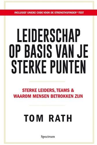 Leiderschap op basis van je sterke punte -Sterke leiders, teams & wa mensen betrokken zijn Rath, Tom