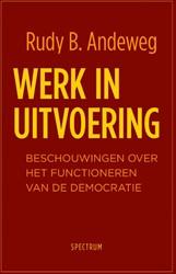 Werk in uitvoering -Beschouwingen over het functio neren van de democratie Andeweg, Rudy