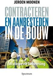 Contracteren en aanbesteden in de bouw -Marktbenadering, strategie en beheersing Moonen, Jeroen