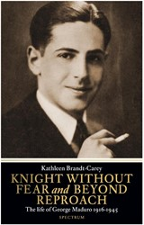 Knight Without Fear and Beyond Reproach -The Life of George Maduro 1916 -1945 Brandt-Carey, Kathleen