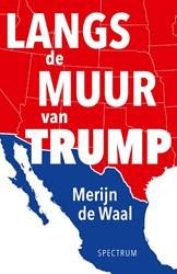 Over de muur van Trump -Reis door het Mexicaans-Amerik aanse grensland Waal, Merijn de
