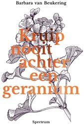 Kruip nooit achter een geranium - Een pe -Met anekdotes en adviezen van Hedy d'Ancona, Neelie Kro Beukering, Barbara van