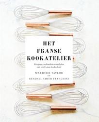 Het franse kookatelier -Recepten, technieken en verhal en van een Franse kookschool Taylor, Marjorie