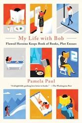 My Life with Bob: Flawed Heroine Keeps B -Flawed Heroine Keeps Book of B ooks, Plot Ensues Paul, Pamela
