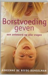 BORSTVOEDING GEVEN -EEN ANTWOORD OP HEEL VEEL VRAG EN REEDE-DUNSELMAN, A. DE