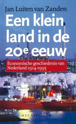 Een klein land in de 20e eeuw -economische geschiedenis van N ederland 1914-1995 Zanden, J.L. van
