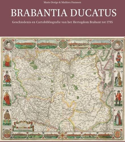 Brabantia Ducatus -Geschiedenis en Cartobibliogra fie van het Hertogdom Brabant Dorigo, Mario