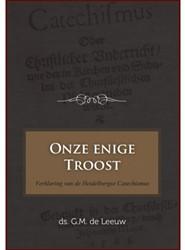 Onze enige Troost -heidelbergse Catechismus Leeuw, G.M. de
