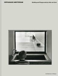 Orphanage Amsterdam - Building and Playg -aldo van Eyck: Playgrounds and the City Grafe, Christoph